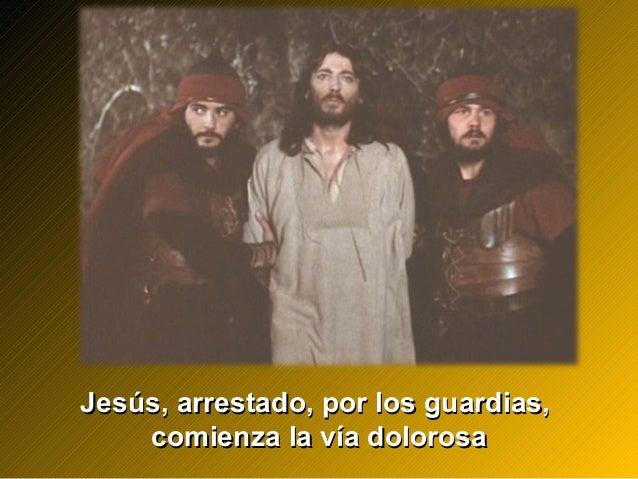 Jesús, arrestado, por los guardias,Jesús, arrestado, por los guardias, comienza la vía dolorosacomienza la vía dolorosa