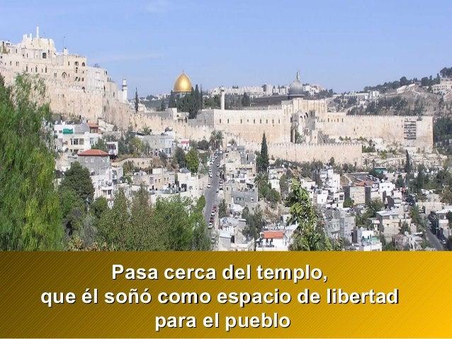 Pasa cerca del templo,Pasa cerca del templo, que él soñó como espacio de libertadque él soñó como espacio de libertad para...