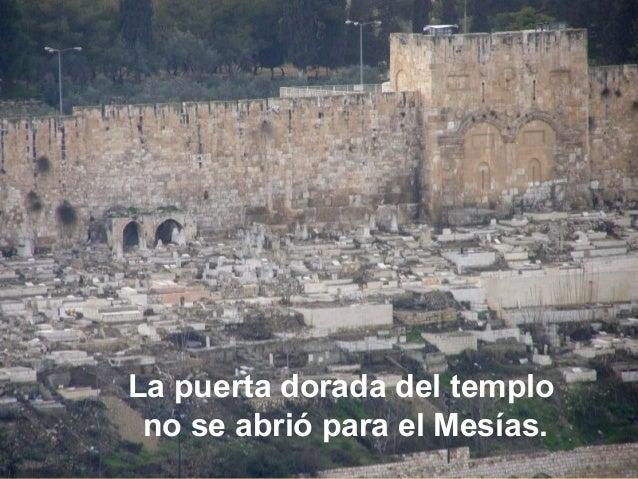 La puerta dorada del templo no se abrió para el Mesías.
