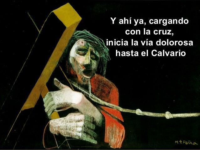 Y ahí ya, cargando con la cruz, inicia la vía dolorosa hasta el Calvario
