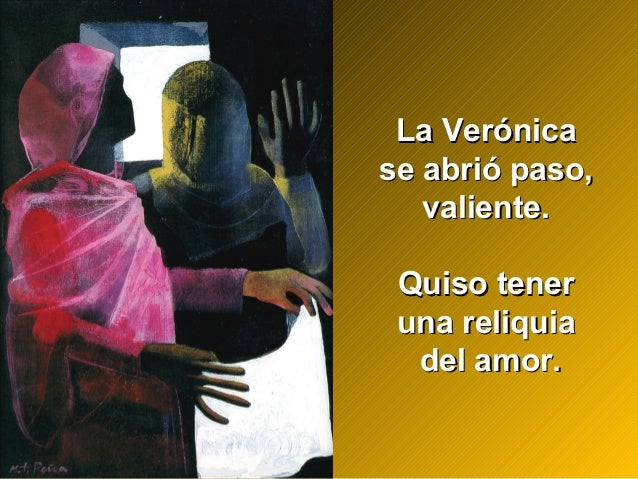 La VerónicaLa Verónica se abrió paso,se abrió paso, valiente.valiente. Quiso tenerQuiso tener una reliquiauna reliquia del...