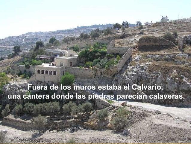 Fuera de los muros estaba el Calvario, una cantera donde las piedras parecían calaveras.