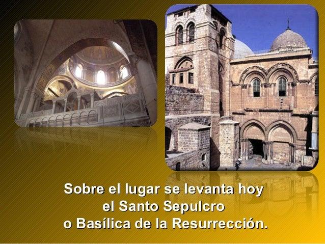 Sobre el lugar se levanta hoySobre el lugar se levanta hoy el Santo Sepulcroel Santo Sepulcro o Basílica de la Resurrecció...
