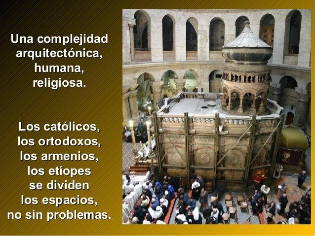 Una complejidadUna complejidad arquitectónica,arquitectónica, humana,humana, religiosa.religiosa. Los católicos,Los católi...