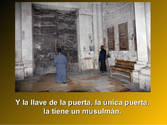 Y la llave de la puerta, la única puerta,Y la llave de la puerta, la única puerta, la tiene un musulmán.la tiene un musulm...