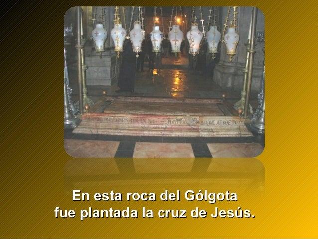En esta roca del GólgotaEn esta roca del Gólgota fue plantada la cruz de Jesús.fue plantada la cruz de Jesús.