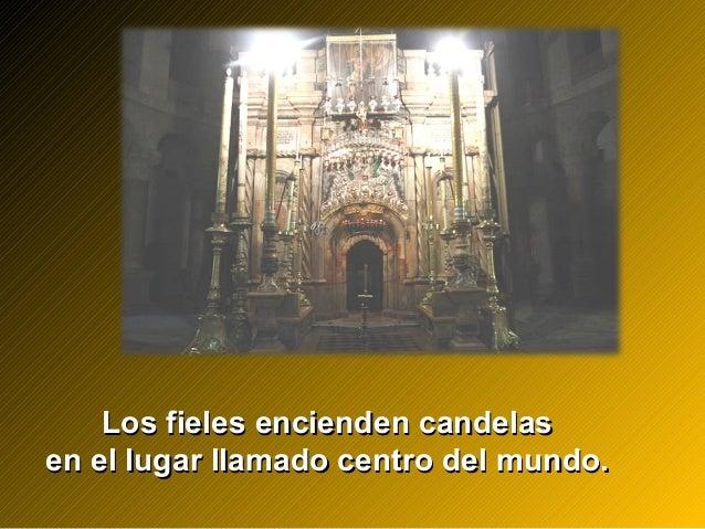 Los fieles encienden candelasLos fieles encienden candelas en el lugar llamado centro del mundo.en el lugar llamado centro...