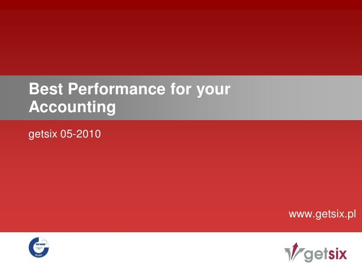 Best Performance for your Accounting getsix 05-2010                                 www.getsix.pl