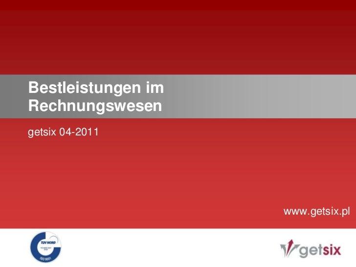 Bestleistungen im Rechnungswesen<br />getsix 04-2011<br />www.getsix.pl<br />