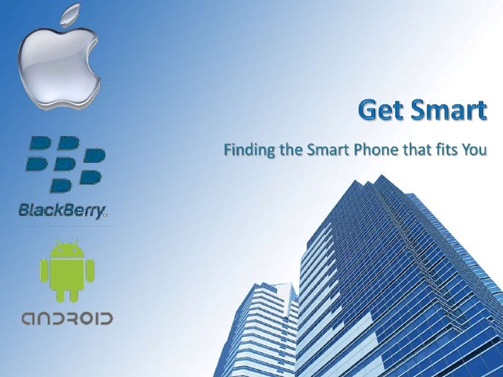 Get Smart<br />Finding the Smart Phone that fits You<br />