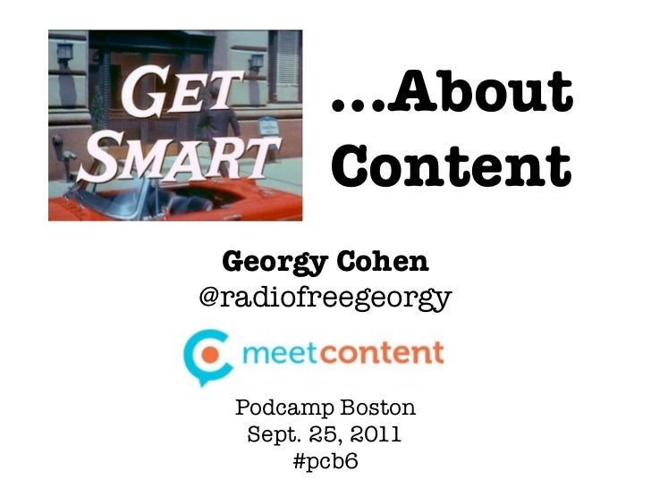 ...About         Content Georgy Cohen@radiofreegeorgy  Podcamp Boston   Sept. 25, 2011       #pcb6