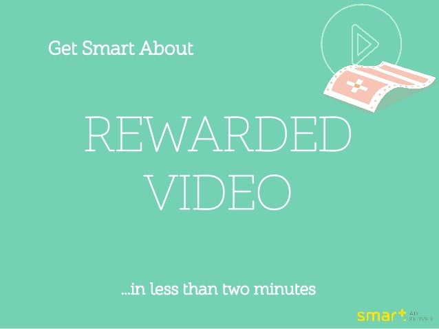 Get Smart About REWARDED VIDEO …in less than two minutes