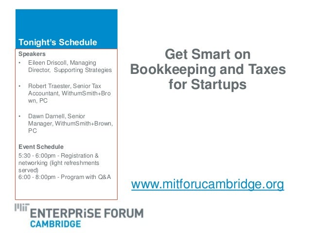 Tonight's Schedule Get Smart on Bookkeeping and Taxes for Startups www.mitforucambridge.org Speakers • Eileen Driscoll, Ma...