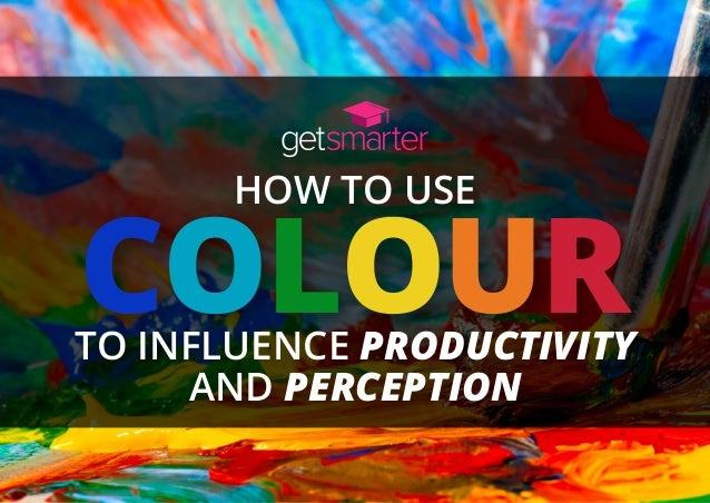 HOW TO USE COLOURTO INFLUENCE PRODUCTIVITY AND PERCEPTION