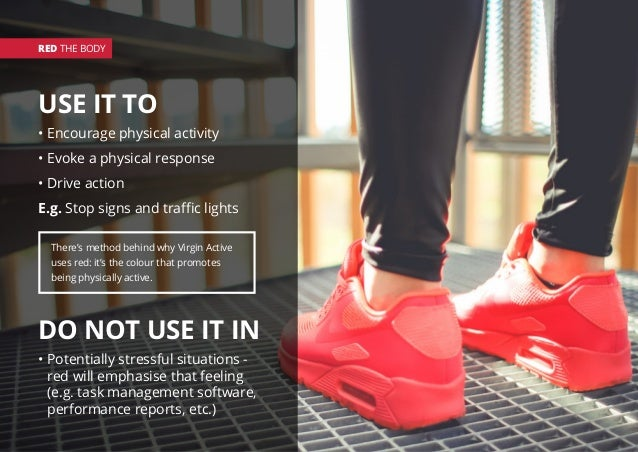USE IT TO • Encourage physical activity • Evoke a physical response • Drive action E.g. Stop signs and traffic lights DO N...