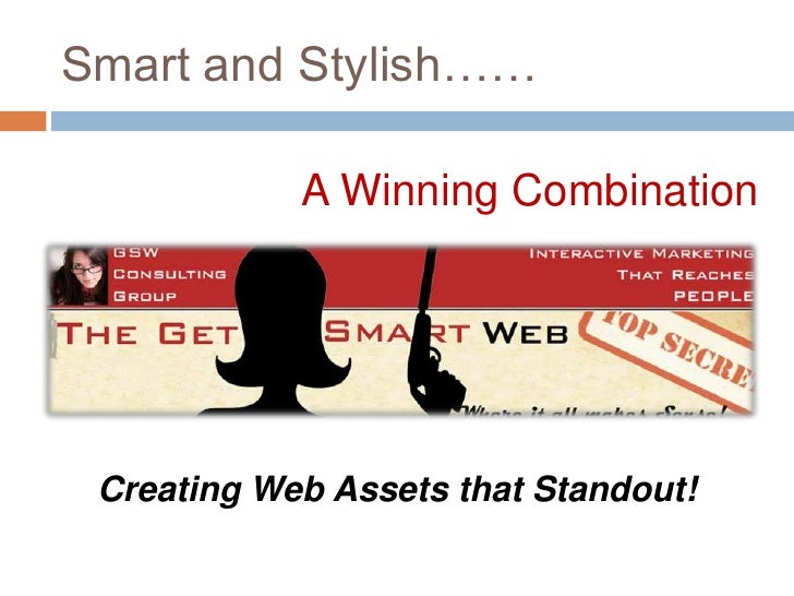 Smart and Stylish……<br />A Winning Combination<br />Creating Web Assets that Standout!<br />
