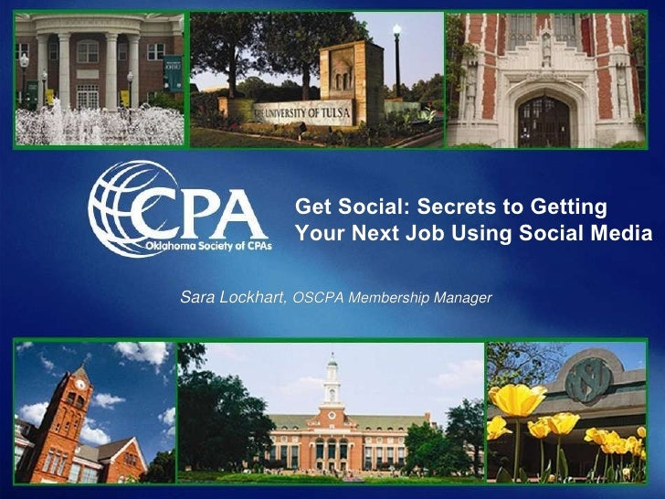 Get Social: Secrets to Getting Your Next Job Using Social Media   Sara Lockhart,  OSCPA Membership Manager Get Social: Sec...