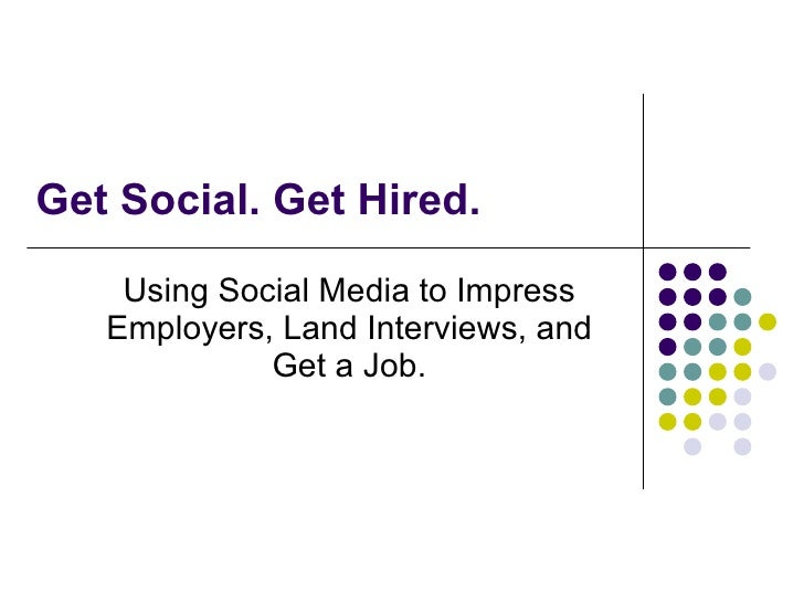 Get Social. Get Hired. Using Social Media to Impress Employers, Land Interviews, and Get a Job.
