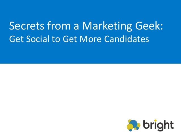 Secrets from a Marketing Geek:Get Social to Get More Candidates