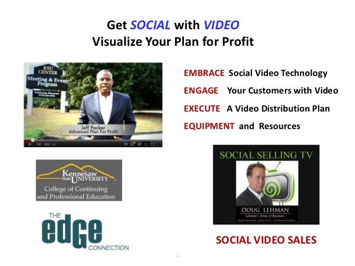 Get SOCIAL with VIDEOVisualize Your Plan for Profit                   EMBRACE Social Video Technology                   EN...