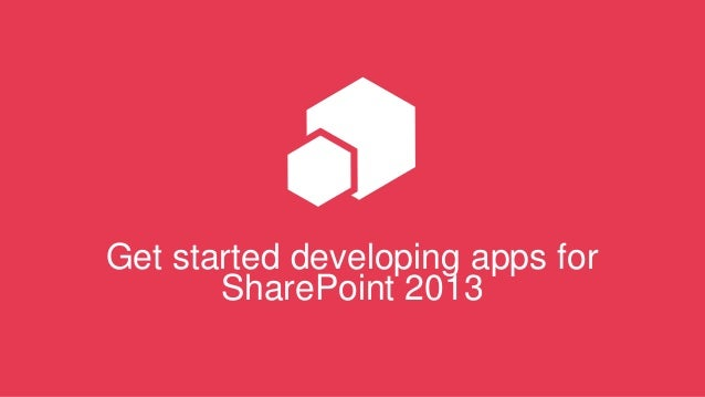 Get started developing apps for SharePoint 2013
