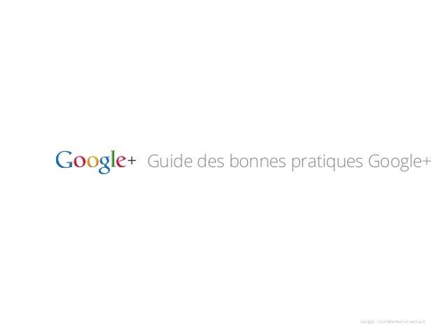 Guide des bonnes pratiques Google+ Google  -‐  Confiden,el  et  exclusif