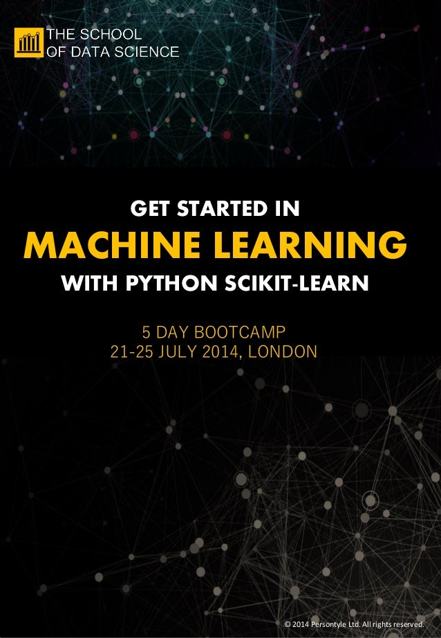 © 2014 Persontyle Ltd. All rights reserved. GET STARTED IN MACHINE LEARNING WITH PYTHON SCIKIT-LEARN 5 DAY BOOTCAMP 21-25 ...