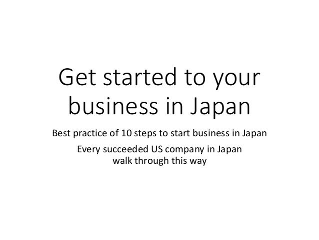 Get started to your business in Japan Best practice of 10 steps to start business in Japan Every succeeded US company in J...