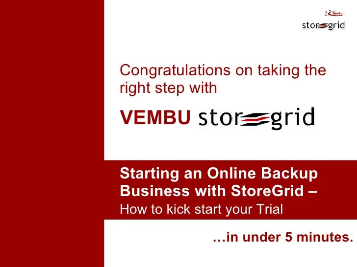 … in under 5 minutes. VEMBU Starting an Online Backup  Business with StoreGrid –  How to kick start your Trial   Congratul...