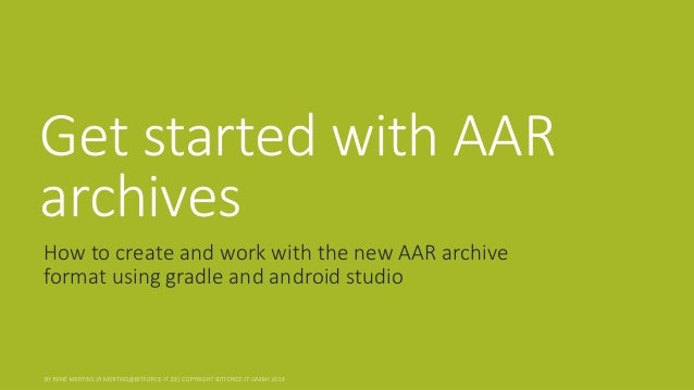 Get started with AAR archives  How to create and work with the new AAR archive format using gradle and android studio