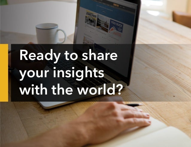 Ready to share your insights with the world?
