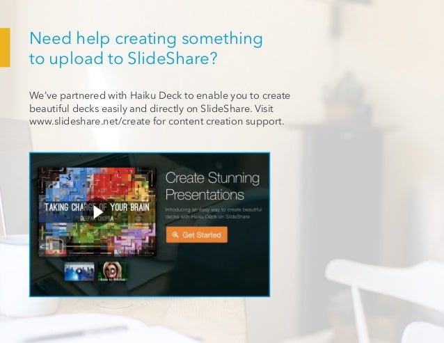 Need help creating something to upload to SlideShare? We've partnered with Haiku Deck to enable you to create beautiful de...