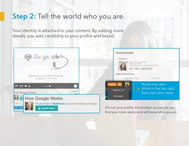 Step 2: Tell the world who you are. Your identity is attached to your content. By adding more details, you add credibility...