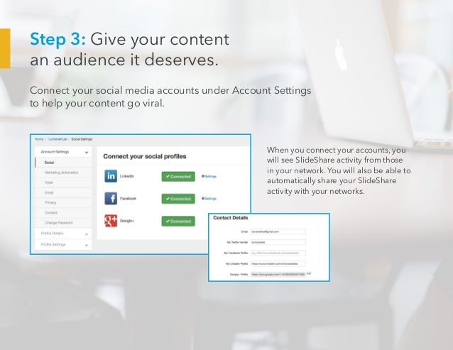Step 3: Give your content an audience it deserves. Connect your social media accounts under Account Settings to help your ...
