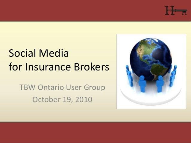 Social Media for Insurance Brokers TBW Ontario User Group October 19, 2010