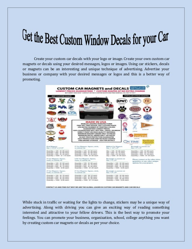 Create your custom car decals with your logo or image. Create your own custom car magnets or decals using your desired mes...
