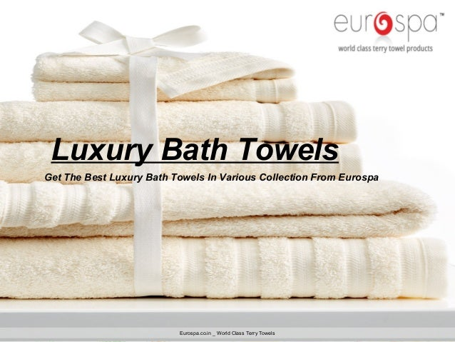 Luxury Bath Towels Get The Best Luxury Bath Towels In Various Collection  From Eurospa Eurospa. Get the Best luxury Bath Towels in Various Collection From Eurospa