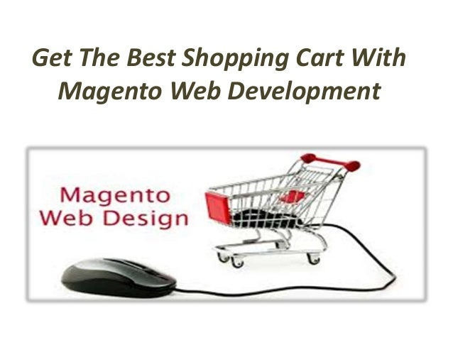 Get The Best Shopping Cart With Magento Web Development