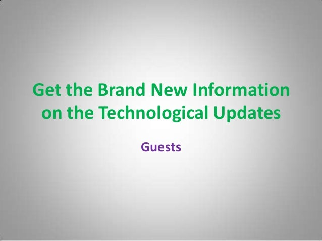 Get the Brand New Informationon the Technological UpdatesGuests
