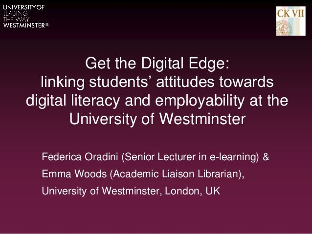Get the Digital Edge: linking students' attitudes towards digital literacy and employability at the University of Westmins...