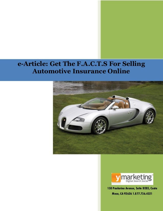 150 Paularino Avenue, Suite D285, Costa Mesa, CA 92626 1.877.736.4321 e-Article: Get The F.A.C.T.S For Selling Automotive ...