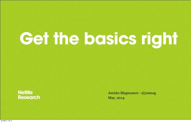 Get the basics right Jostein Magnussen - @josmag May, 2014 onsdag 21. mai 14