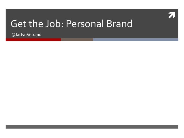 Get the Job: Personal Brand @JaclynVetrano  