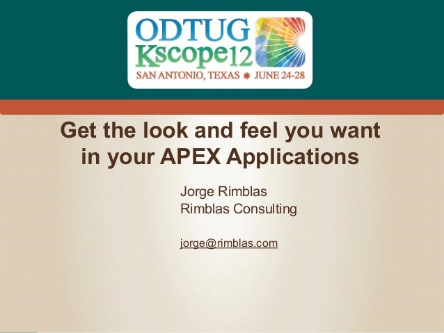 #Kscope Get the look and feel you want in your APEX Applications Jorge Rimblas Rimblas Consulting ! jorge@rimblas.com