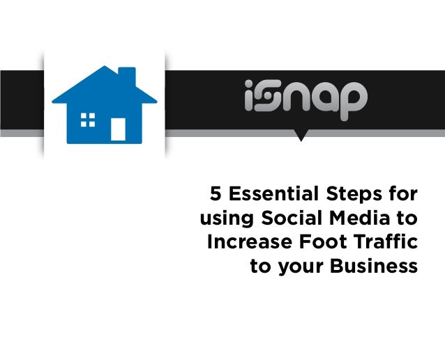 5 Essential Steps for using Social Media to Increase Foot Traffic to your Business