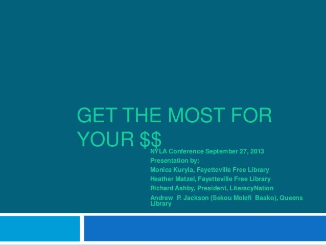 GET THE MOST FOR YOUR $$NYLA Conference September 27, 2013 Presentation by: Monica Kuryla, Fayetteville Free Library Heath...
