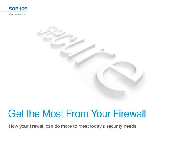 Get the Most From Your FirewallHow your firewall can do more to meet today's security needs