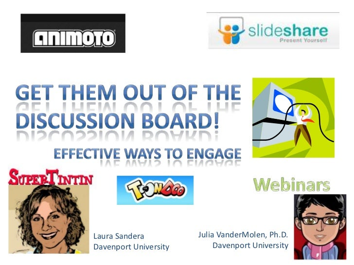 Get them out of the discussion board!<br />Effective ways to engage<br />Webinars<br />Julia VanderMolen, Ph.D.<br />Daven...