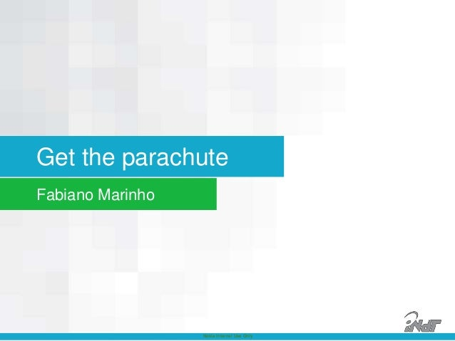Get the parachuteFabiano Marinho                  Nokia Internal Use Only