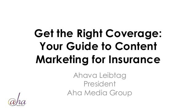 Get the Right Coverage: Your Guide to Content Marketing for Insurance Ahava Leibtag President Aha Media Group
